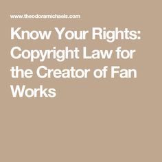 Know Your Rights: Copyright Law for the Creator of Fan Works
