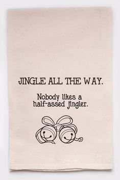 """ellembee Home """"Jingle All The Way"""" Tea Towel Flour Sack Towels, Tea Towels, Flour Sacks, Dish Towels, Sign Quotes, Funny Quotes, Xmas Quotes, Qoutes, Kitchen Humor"""