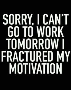 Sorry I Can't Go To Work Tomorrow I Fractured My Motivation funny quotes quote jokes work lol funny quote funny quotes funny sayings humor Morning Humor, Statements, Haha Funny, Hilarious Sayings, Funny Humor, Funny Stuff, Just For Laughs, Me Quotes, Laughter