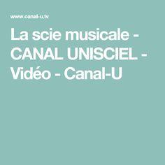 La scie musicale - CANAL UNISCIEL - Vidéo - Canal-U
