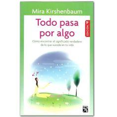 Libro Todo pasa por algo. Como encontrar el significado verdadero de lo que sucede en tu vida - Mira Kirshenbaum - Grupo Planeta  http://www.librosyeditores.com/tiendalemoine/3334-todo-pasa-por-algo-como-encontrar-el-significado-verdadero-de-lo-que-sucede-en-tu-vida-9789584225498.html  Editores y distribuidores