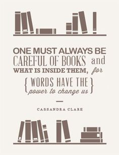 One must always be careful of books ... book quote Cassandra Clare Her books are very dangerous found in Clockwork Angel page 87 said by Tessa I find it sad that I know that