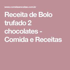 Receita de Bolo trufado 2 chocolates - Comida e Receitas