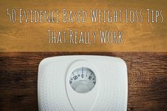 50 Evidence Based Weight Loss Tips That Really Work