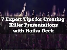 Expert Tips for Creating Killer Haiku Decks by @catherinecarr via @SlideShare