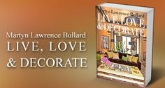 """Live, Love & Decorate"" by multi-award-winning Los Angeles based interior designer Martyn Lawrence Bullard!"