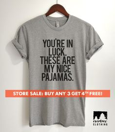 d52bbafcf8c You re In Luck There Are My Nice Pajamas T-shirt