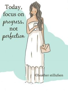 Today, focus on progress not perfection.