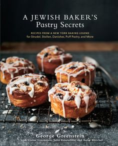A Jewish Baker's Pastry Secrets by George Greenstein, Elaine Greenstein, Julia Greenstein and Isaac Bleicher | PenguinRandomHouse.com  Amazing book I had to share from Penguin Random House