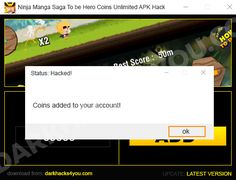 "HOW TO USE NINJA MANGA SAGA TO BE HERO COINS UNLIMITED APK HACK  1.Download app  2. Unpack applications  3. Connect your device to your computer (eg. Using a USB cable)  4. Select your platform on this tool  5. Enter the number of Coins that you want to get  6. Click ""ADD"" button  7. That's all!"