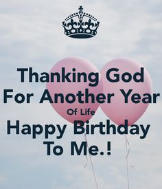 Birthday Quotes : 'Thanking God For Another Year Of Life Happy Birthday To Me. ' Poster - The Love Quotes Self Birthday Quotes, Happy Birthday To Me Quotes, Birthday Wishes For Myself, Happy Birthday Messages, Happy Birthday Images, My Happy Birthday, Birthday Status For Me, Birthday Greetings, Birthday Quotations