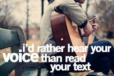 Much rather. Yes especially for the long convos. Don't text me. Call me or wait until you see me.