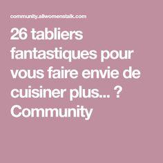 26 tabliers fantastiques pour vous faire envie de cuisiner plus... → Community
