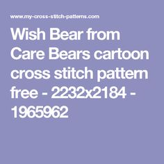 Wish Bear from Care Bears cartoon cross stitch pattern free - - 1965962 Bear Cartoon, Care Bears, Cross Stitch Patterns, Wish, Alphabet, Simple, Free, Cartoon Bear, Alpha Bet