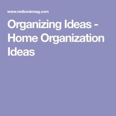 Organizing Ideas - Home Organization Ideas