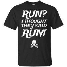 Would you want to wear this shirt?  These are selling out fast!  Tag someone you think might relate to this.   PREMIUM Run I thought they said Rum. Novelty T-Shirt   https://genesistee.com/product/premium-run-i-thought-they-said-rum-novelty-t-shirt/  #PREMIUMRunIthoughttheysaidRum.NoveltyTShirt  #PREMIUMNovelty #RunNovelty #Ithey #thoughtsaidT #they #saidT #Rum.Shirt