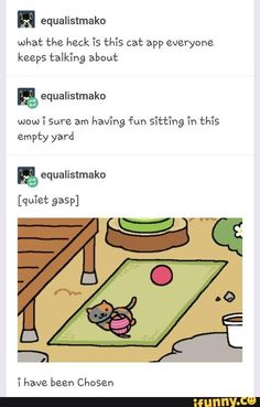 <<that, my friend, is neko atsume. Its addicting and I had to delete the app because I would literally do nothing else. I'm going to get it again tho Funny Tumblr Posts, My Tumblr, Neko Atsume Kitty Collector, Funny Memes, Hilarious, Kitty Games, Lol, Just For Laughs, The Funny
