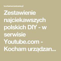 Zestawienie najciekawszych polskich DIY - w serwisie Youtube.com - Kocham urządzanie - inspiruje, tworzy, pomaga. Urządź z nami swój dom!
