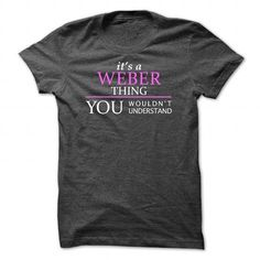 WEBER_Thing_You Wouldnt Understand! - #husband gift #personalized gift. BUY IT => https://www.sunfrog.com/Names/WEBER_Thing_You-Wouldnt-Understand-DarkGrey-Guys.html?68278