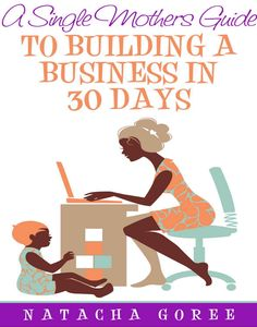 A single mothers gudie to building a business in 30 days.Get it here:  Asinglemothersguidetobuildingabusinessin30days.com  1) it is simple and easy to follow 2) saves money for those who want to start a business and not know where to start 3) it helps single mothers who want to start a business.