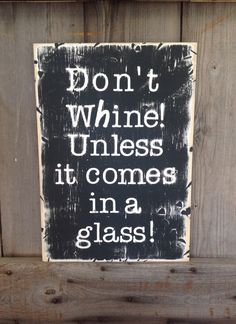 A personal favorite from my Etsy shop https://www.etsy.com/listing/240544231/dont-whine-unless-it-comes-in-a-glass