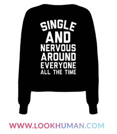 Single And Nervous Around Everyone All The Time Crewneck Sweatshirt  393b3028d