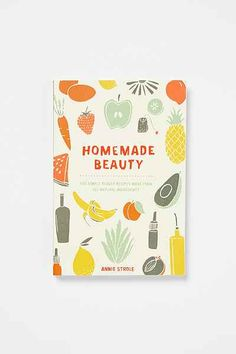 Homemade Beauty: 150 Simple Beauty Recipes Made From All-Natural Ingredients By Annie Strole - Urban Outfitters