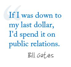 "Public Relations | ""If I was down to my last dollar, I'd spend it on public Relations,""  --Bill Gates #PR"