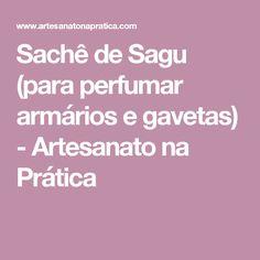 Sachê de Sagu (para perfumar armários e gavetas) - Artesanato na Prática