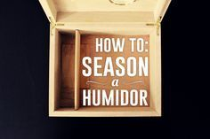 Step-by-step instructions on how to season a cigar humidor. Many don't realize a humidor should be seasoned before cigars ever go into the humidor.