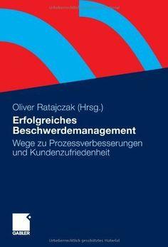 Erfolgreiches Beschwerdemanagement. Wege zu Prozessverbesserungen und Kundenzufriedenheit (German Edition) by Uwe Becker. $35.80. Author: Oliver Ratajczak. Publisher: Gabler; 2010 edition (August 27, 2010). 146 pages