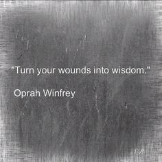 Turn your wounds into wisdom. Oprah Winfrey my tattoo! Oprah Quotes, Quotable Quotes, Wisdom Quotes, Words Quotes, Wise Words, Quotes To Live By, Qoutes, Deep Quotes, Girl Quotes