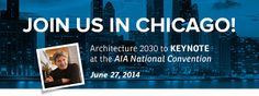 Join Us in Chicago! Architecture 2030 to Keynote at the AIA National Convention 2014