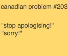 Do this all the time, then I say sorry about saying sorry and it goes on for awhile <-- that. It gets annoying pretty quickly. Canadian Memes, Canadian Things, I Am Canadian, Canadian Girls, Canadian Humour, Canadian Rockies, Canada Funny, Canada Eh, Meanwhile In Canada
