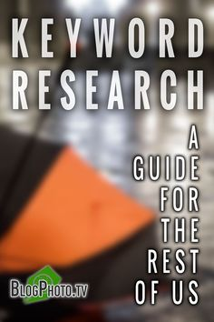 Keyword Research: A Guide For The Rest Of Us