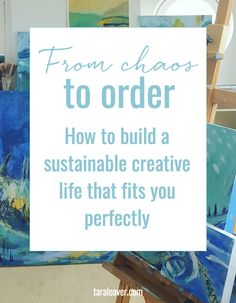 from chaos to order :: how to build a sustainable creative life that fits you perfectly
