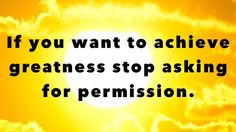 If you want to achieve greatness stop asking for permission. http://budurl.com/SBD87062
