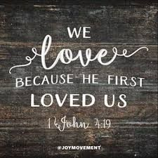 Image result for we love because he first loved us