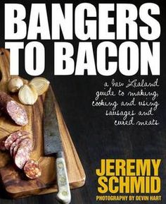 For Ben- Bangers to Bacon: A New Zealand Guide to Making, Cooking and Using Sausages and Cured Meats
