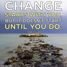 Change starts with you....but it doesn't start until you do.  Ziglar. www.recoveryboxapp.com #aa #CR #xa #recovery