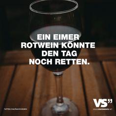 Visual Statements®️️ Ein Eimer Rotwein könnte den Tag noch retten. Sprüche / Zitate / Quotes / Spaß / lustig / witzig / Fun / Lachen / Humor