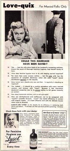 Every once in a while the internet is abuzz being horrified by vintage ads for Lysol brand douche. The ads seem to suggest that women are repulsing their husban