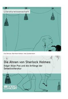 Die Ahnen von Sherlock Holmes: Edgar Allan Poe und die Anfänge der Detektivliteratur. GRIN: http://grin.to/WuSUz Amazon: http://grin.to/eVE6m