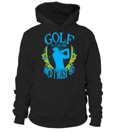 GOLF IS CALLING AND I MUST GO T-SHIRT (Hoodie Unisex - Black) golf crafts diy, golf wedding ideas, golf quotes funny #golfinstatips #golfballs #golflove, back to school, aesthetic wallpaper, y2k fashion