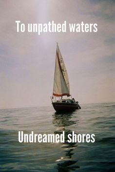 To unpathed waters, undreamed shores - William Shakespeare