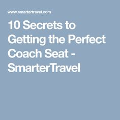 10 Secrets to Getting the Perfect Coach Seat - SmarterTravel
