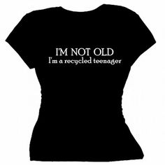 I'm not old I'm a recycled teenager Woman's by FlirtyDivaTees