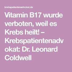 Vitamin B17 wurde verboten, weil es Krebs heilt! – Krebspatientenadvokat: Dr. Leonard Coldwell Vitamin B17, Anti Aging, Herbalism, Meditation, Cancer, Health Fitness, Homemade, Sport, Wellness