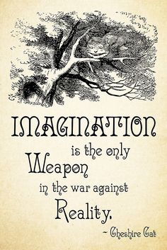 Alice in Wonderland Quote - Imagination is the only Weapon in the war against Reality - Cheshire Cat - 0139