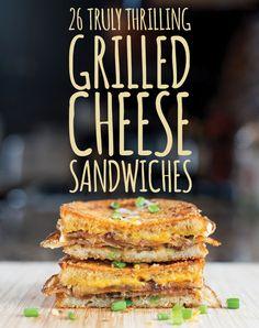 26 Truly Thrilling Grilled Cheese Sandwiches. Okay, these look reallyyy good... Esp. Grilled ham, cheese & pickle; Apple, cheddar, & bacon; Leek & mushroom; Gouda, mushrooms, & onions; Strawberry bruschetta; Pesto, avocado, mozzarella, & goat cheese